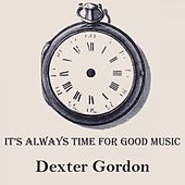 It's Always Time For Good Music von Dexter Gordon