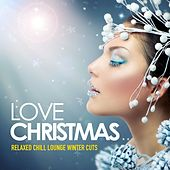 Love Christmas (Relaxed Chill Lounge Winter Cuts) de Various Artists