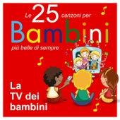 Le 25 canzoni per bambini più belle di sempre (La TV dei bambini) von Various Artists
