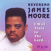 I Will Trust in the Lord von Rev. James Moore