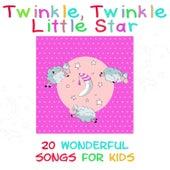 Twinkle, Twinkle Little Star - 20 Wonderful Songs for Kids by Twinkle Twinkle Little Star