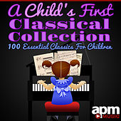 A Child's First Classical Collection: 100 Essential Classics for Children by Various Artists