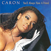 You'll Always Have a Friend by Caron