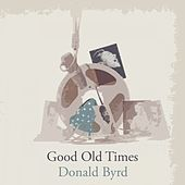 Good Old Times by Donald Byrd