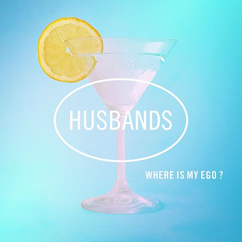 Where Is My Ego? by The Husbands