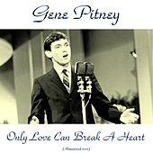 Only Love Can Break a Heart (Remastered 2015) by Gene Pitney