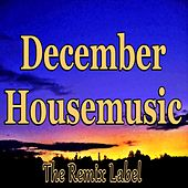 December Housemusic (Balearic House with Organic Deephouse Sounds and Vibrant Proghouse Rhythms from The Remix Label) von Various Artists