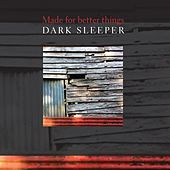 Made for Better Things by Dark Sleeper