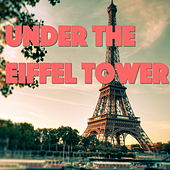 Under The Eiffel Tower by Various Artists