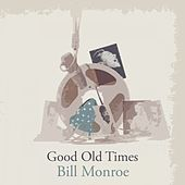 Good Old Times by Bill Monroe