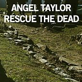 Rescue the Dead by Angel Taylor