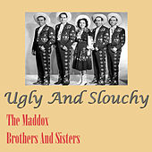 Ugly And Slouchy by Maddox Brothers and Rose