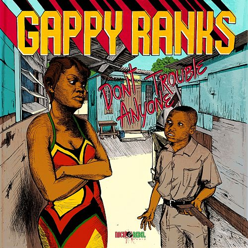 Don't Trouble Anyone - Single by Gappy Ranks