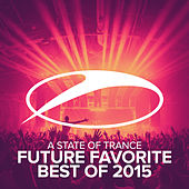 A State Of Trance - Future Favorite Best Of 2015 von Various Artists