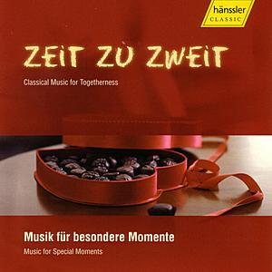 Zeit Zu Zweit / Classical Music for Togetherness by Various Artists
