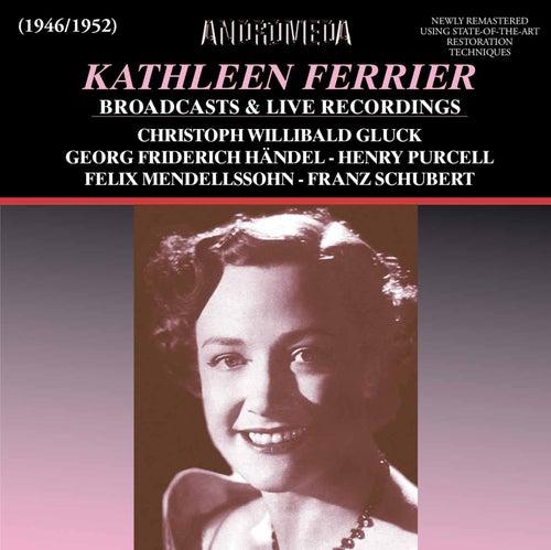 Kathleen Ferrier Broadcasts & Live Recordings (Remastered) by Kathleen Ferrier