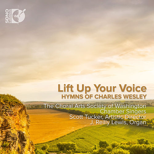 Life Up Your Voice: Hymns of Charles Wesley by The Choral Arts Society of Washington