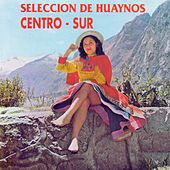 Selección de Huaynos: Centro - Sur de Various Artists