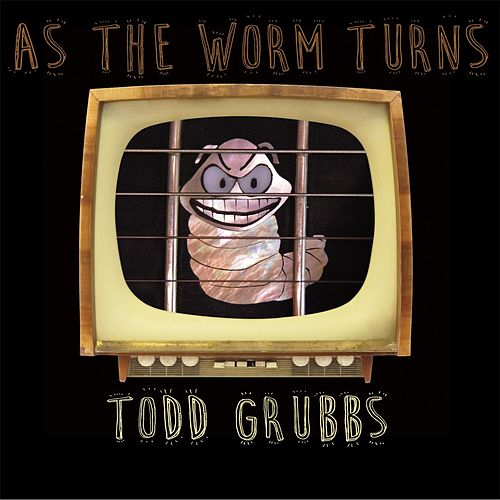As the Worm Turns by Todd Grubbs
