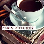Barista Lounge - Rome, Vol. 2 (Finest Coffee House Lounge Music) by Various Artists