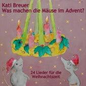 Was machen die Mäuse im Advent? 24 Lieder für die Weihnachtszeit by Kati Breuer