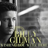 Wishing You Were Here by Billy Gilman
