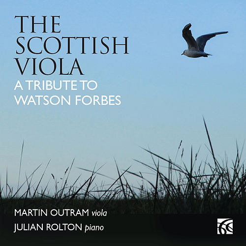 The Scottish Viola: A Tribute to Watson Forbes by Julian Rolton