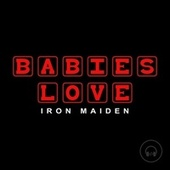 Babies Love Iron Maiden by Judson Mancebo