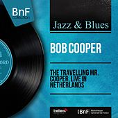 The Travelling Mr. Cooper, Live in Netherlands (Live, Mono Version) by Bob Cooper