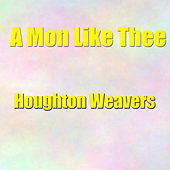 A Mon Like Thee (Live) by The Houghton Weavers