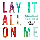 Lay It All On Me (feat. Ed Sheeran) (Cash Cash Remix) di Rudimental