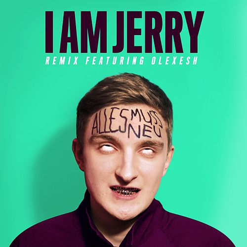 Alles Muss Neu (feat. Olexesh) (I Am Jerry Remix) von I Am Jerry