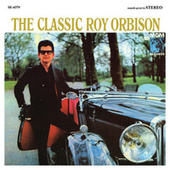 The Classic Roy Orbison by Roy Orbison