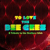 To Love The Bee Gees: A Tribute to the Brothers Gibb de Various Artists