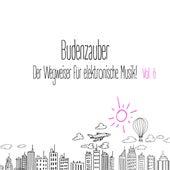 Budenzauber, Vol. 6 - Der Wegweiser für elektronische Musik von Various Artists