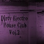 Dirty Electro House Club, Vol. 2 von Various Artists