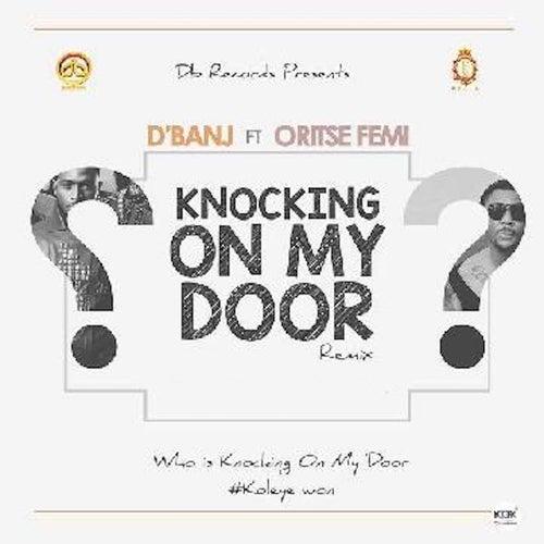 Knocking on My Door (Remix) [feat. Oristefemi] by D'banj