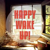 Happy Wake up, Vol. 3 (Sunny Chill Out & Brand New Day Lounge Tunes) by Various Artists