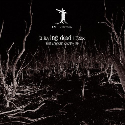 Playing Dead Trees: The Acoustic Session by Evil Scarecrow