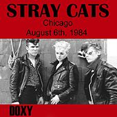 Chicago, August 6th, 1984 (Doxy Collection, Remastered, Live on Fm Broadcasting) de Stray Cats