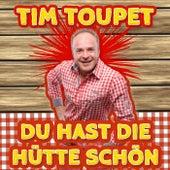 Du hast die Hütte schön von Tim Toupet