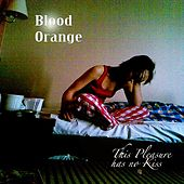 This Pleasure Has No Kiss de Blood Orange