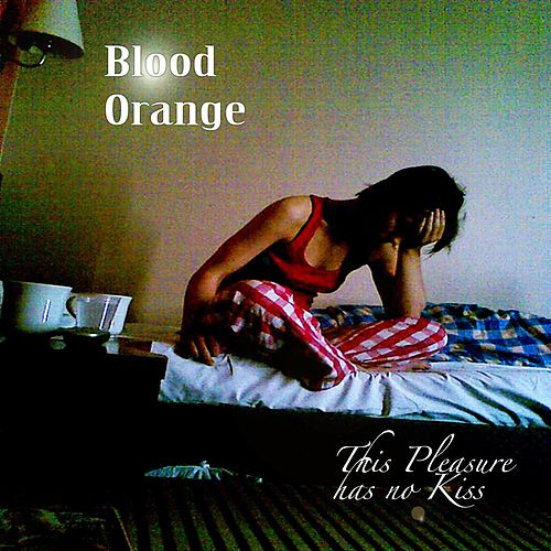 This Pleasure Has No Kiss by Blood Orange