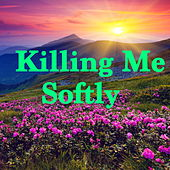 Killing Me Softly by Various Artists