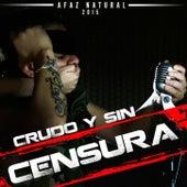 Crudo y Sin Censura (2015) de Afaz Natural