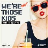 We're Not Those Kids, Pt. 6 (Rave 'N' Electro) de Various Artists