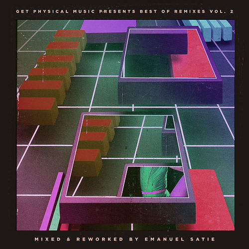 Get Physical Music Presents: Best of Remixes, Vol. 2 - Mixed and Reworked by Emanuel Satie by Various Artists
