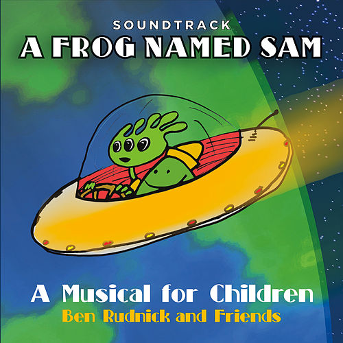 A Frog Named Sam: A Musical for Children (Soundtrack) by Ben Rudnick