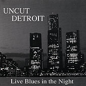Uncut Detroit: Live Blues in the Night de Various Artists