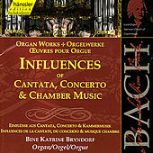 Johann Sebastian Bach: Organ Works - Influences of Cantata, Concerto & Chamber Music by Bine Katrine Bryndorf